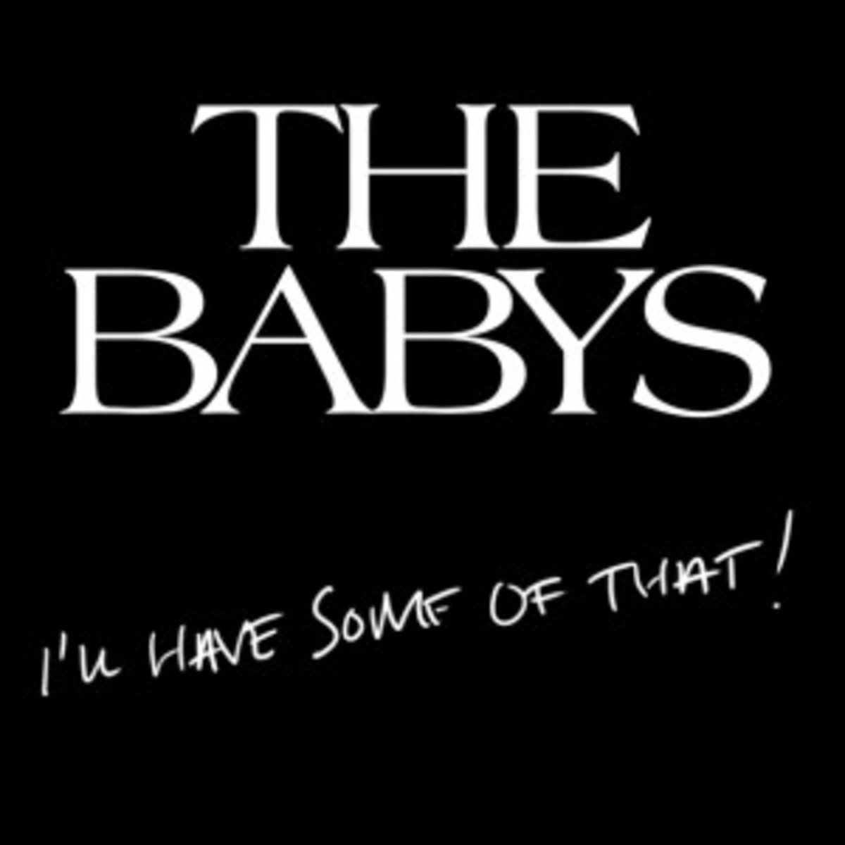 The Babys I'll Have Some of That
