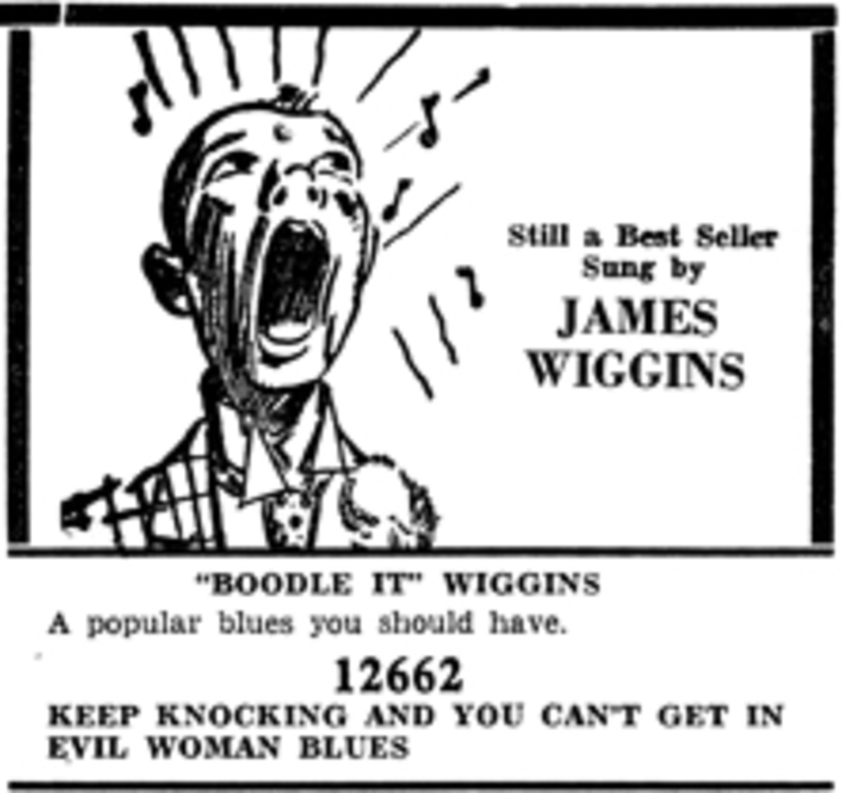 "A VINTAGE ADVERTISEMENT for ""Keep Knocking and You Can't Get In"" b/w ""Evil Woman Blues"" credits ""Boodle It"" Wiggins with the song. Image courtesy of Blues Images, a division of Tefteller's World's Rarest Records"