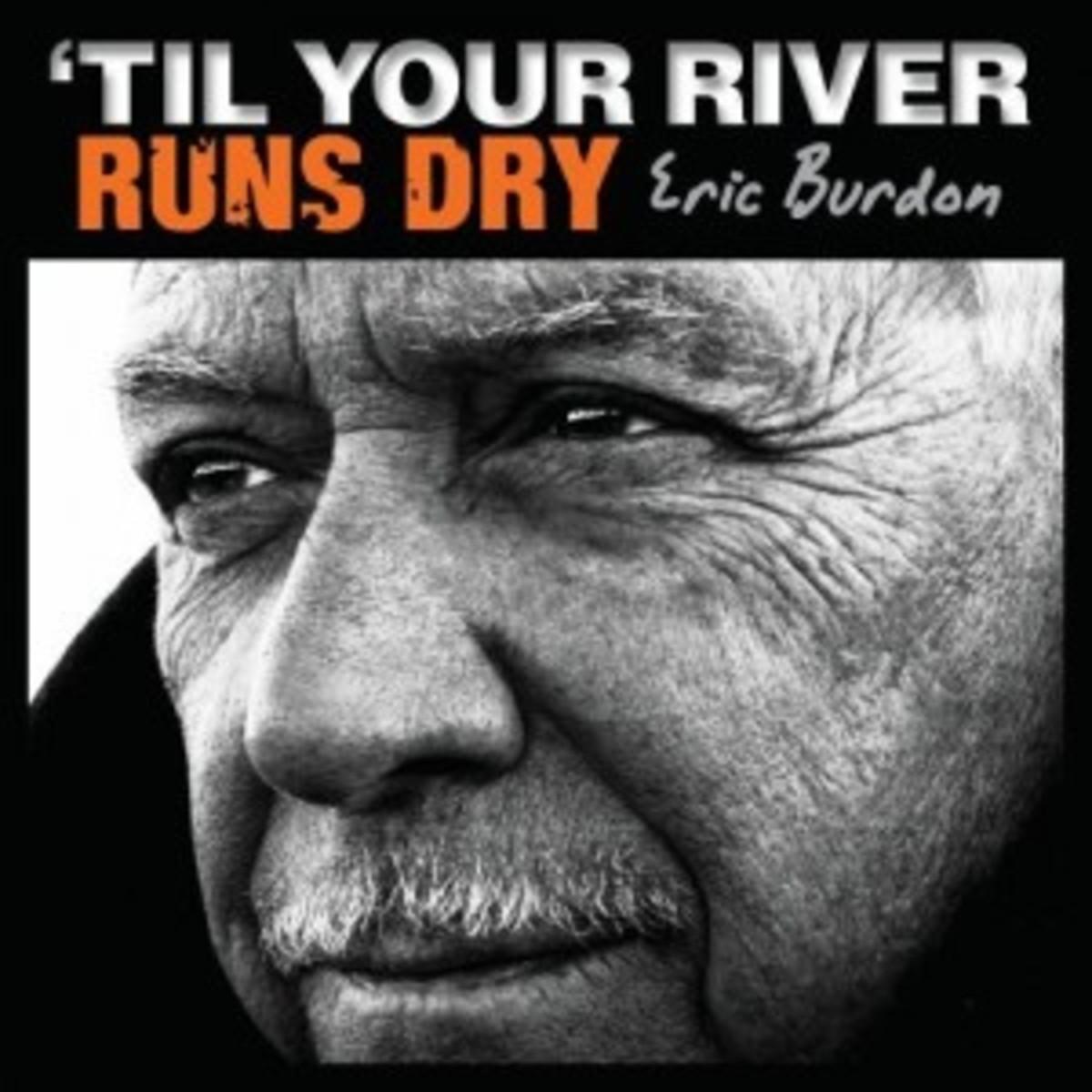 Eric Burdon Til Your River Runs Dry