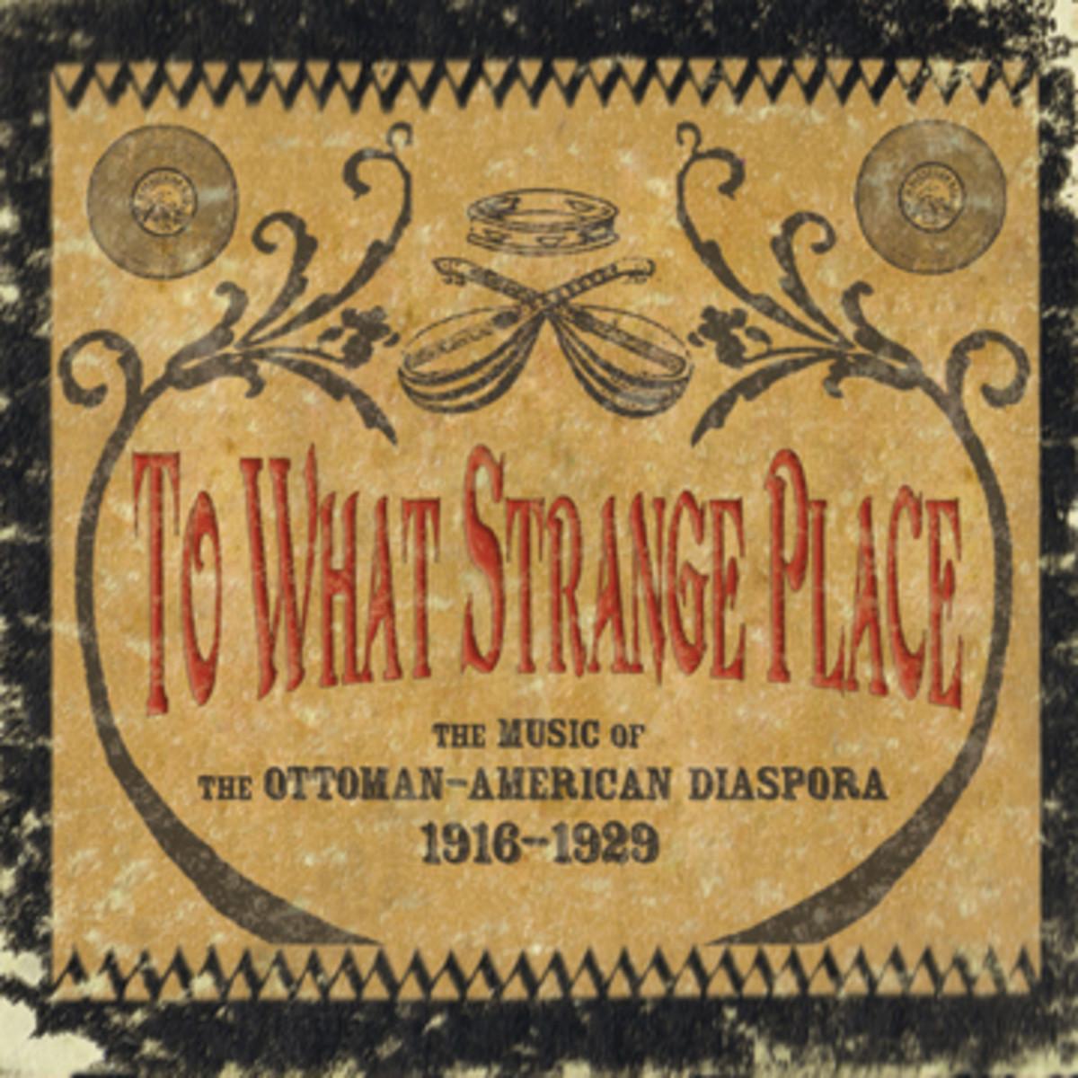 To What Strange Place The Music of the Ottoman-Armenian Diaspora