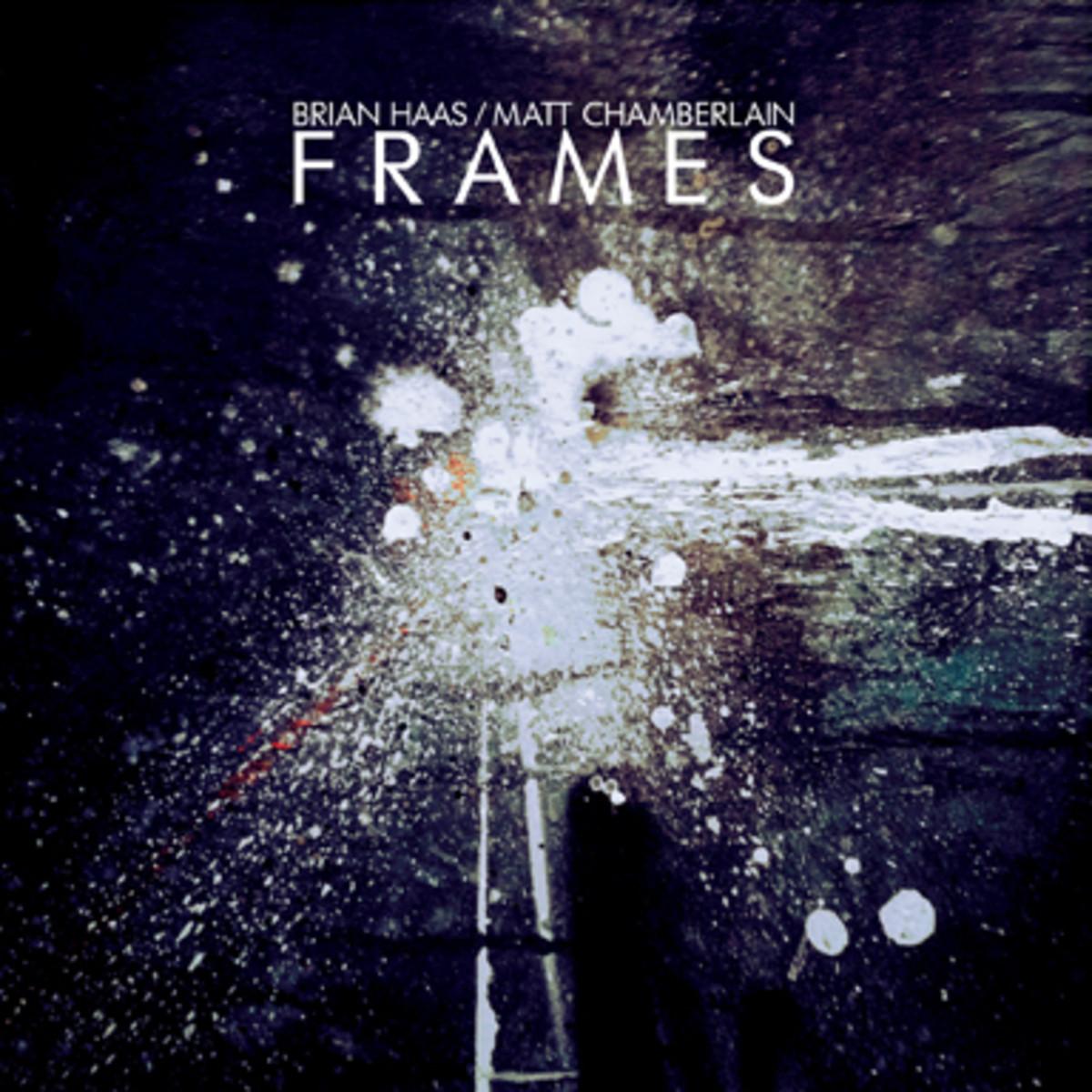 Brian Haas and Matt Chamberlain Frames
