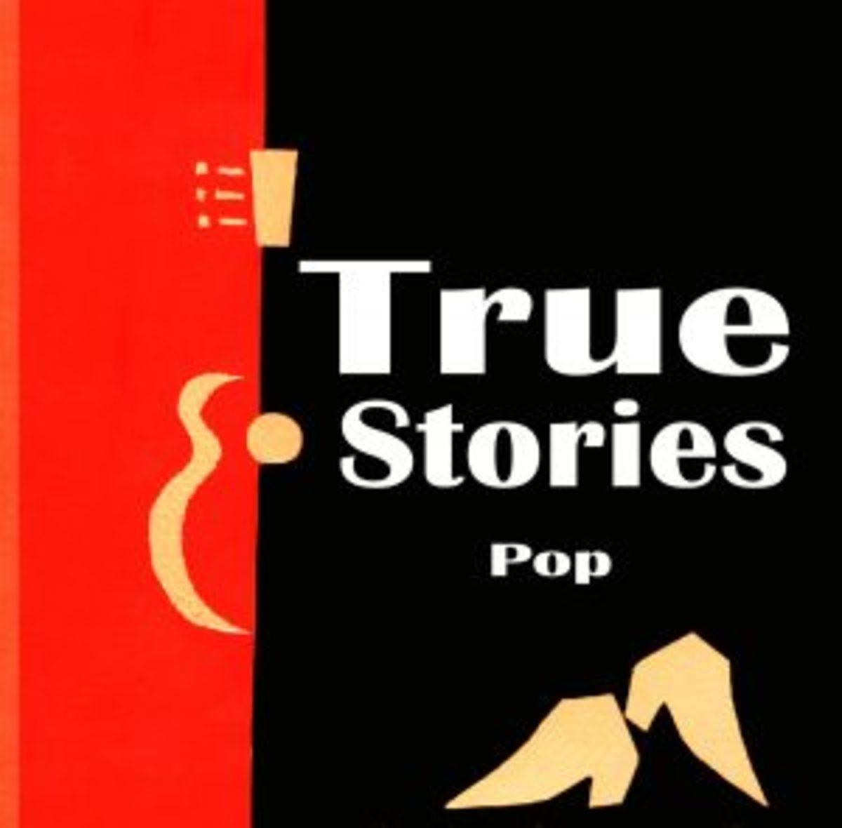 TRUE STORIES POP
