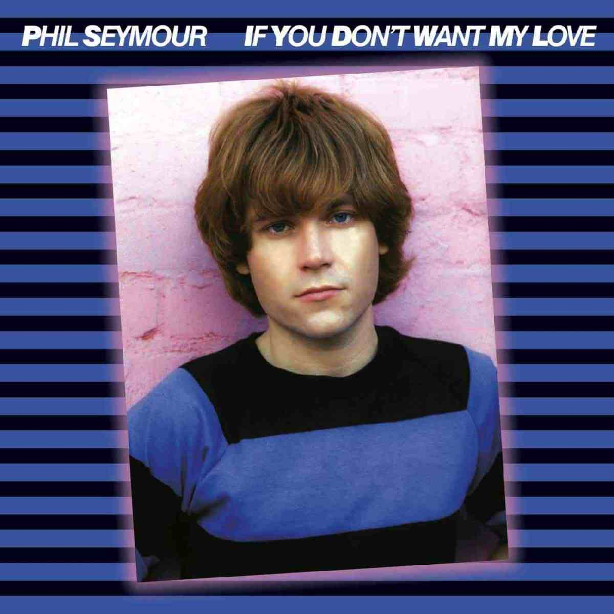 Phil-Seymour-If-You-Dont-Want-My-Love